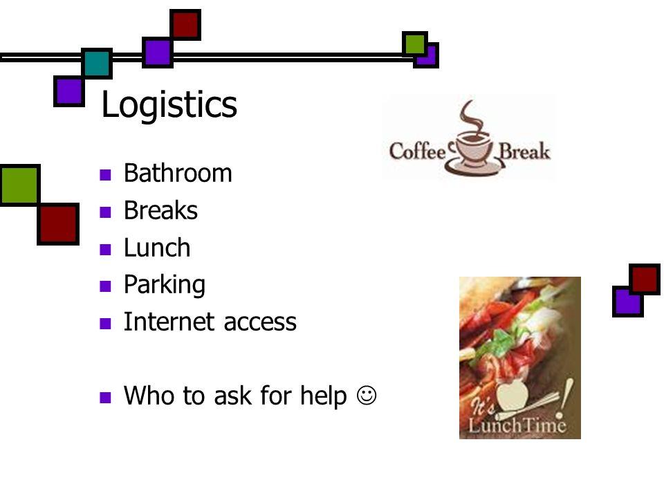 Logistics Bathroom Breaks Lunch Parking Internet access
