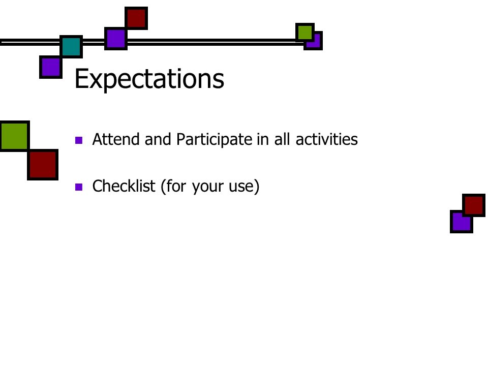 Expectations Attend and Participate in all activities