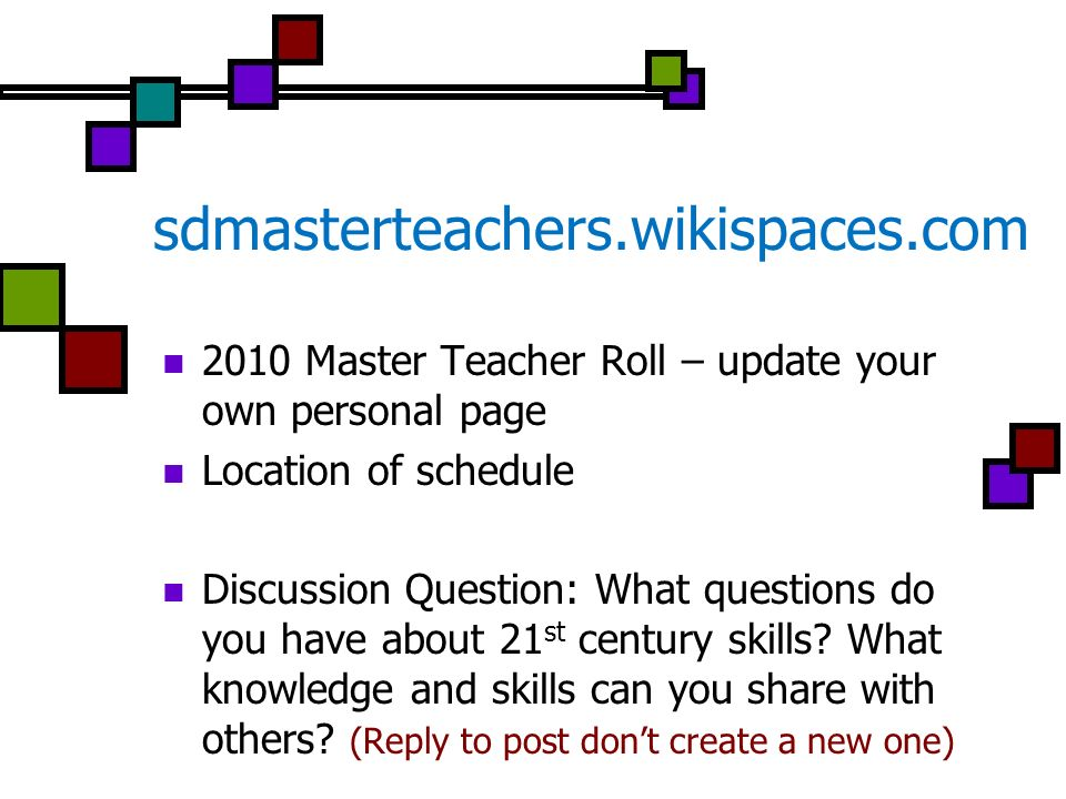 sdmasterteachers.wikispaces.com 2010 Master Teacher Roll – update your own personal page. Location of schedule.