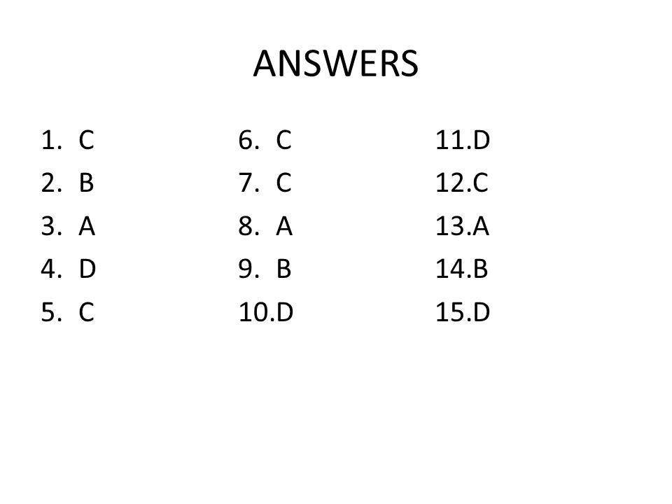 ANSWERS C B A D