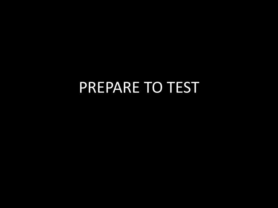 PREPARE TO TEST