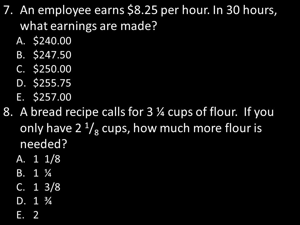An employee earns $8.25 per hour. In 30 hours, what earnings are made