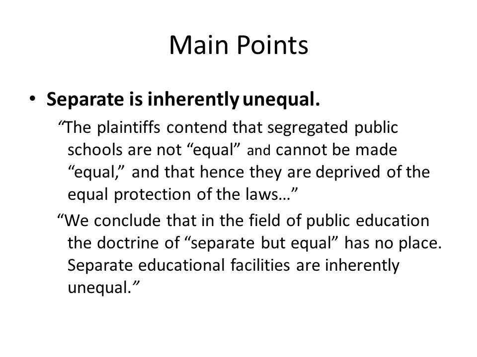 Main Points Separate is inherently unequal.