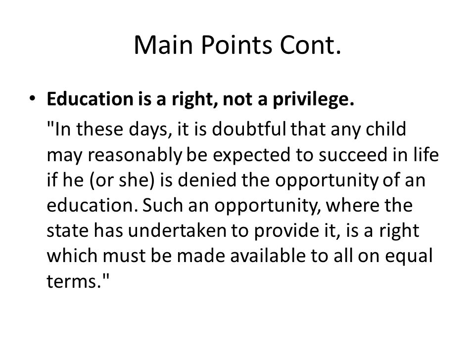 Main Points Cont. Education is a right, not a privilege.