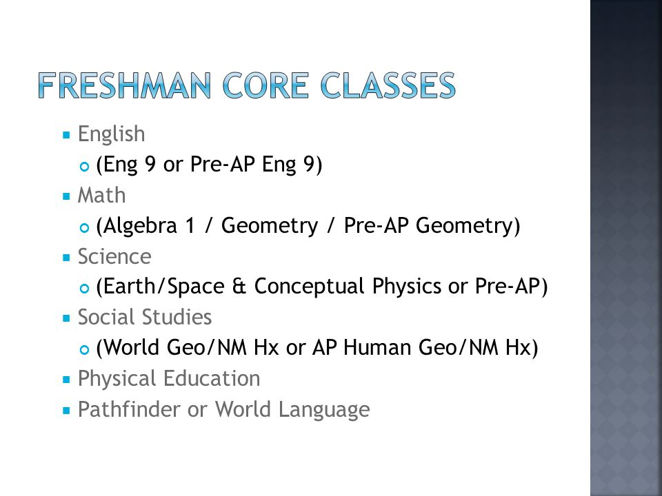 Freshman Core Classes English (Eng 9 or Pre-AP Eng 9) Math