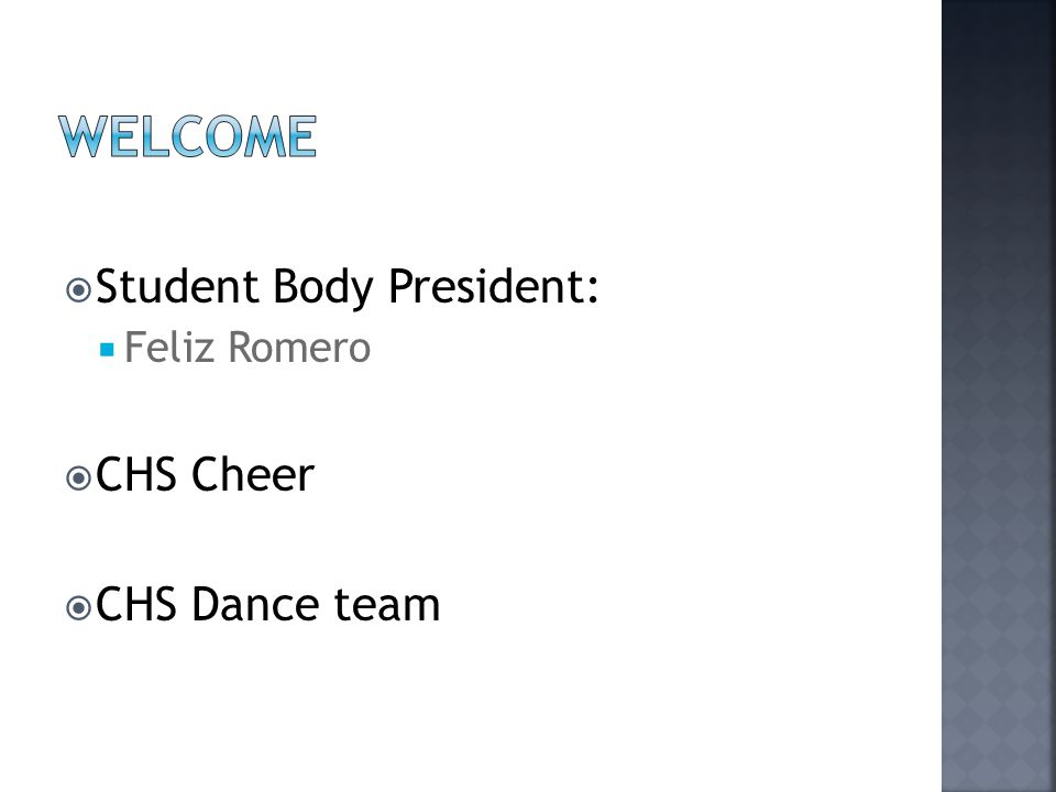 Welcome Student Body President: Feliz Romero CHS Cheer CHS Dance team