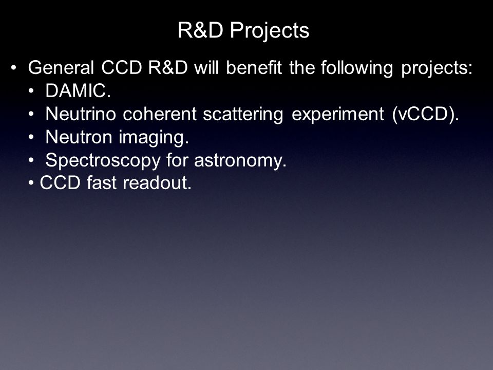 R&D Projects General CCD R&D will benefit the following projects: