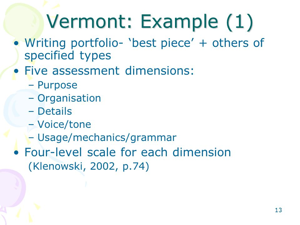 Vermont: Example (1) Writing portfolio- 'best piece' + others of specified types. Five assessment dimensions: