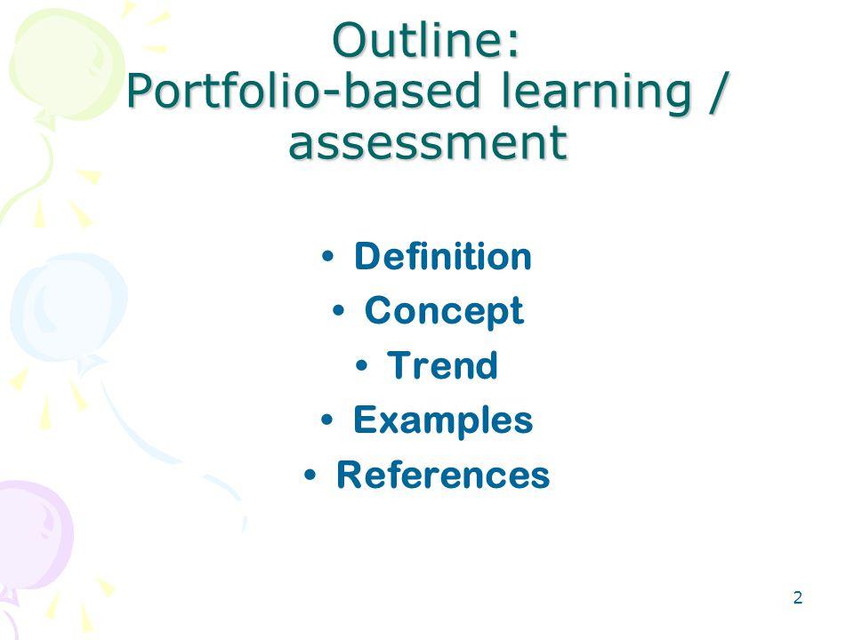 Outline: Portfolio-based learning / assessment