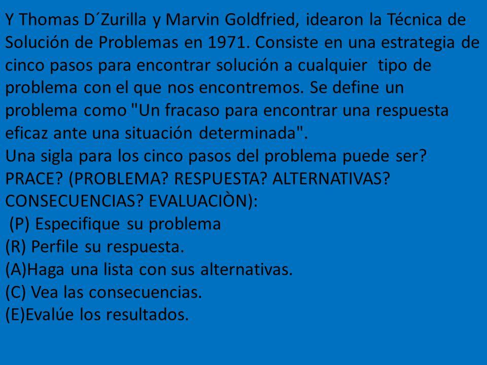 Y Thomas D´Zurilla y Marvin Goldfried, idearon la Técnica de Solución de Problemas en 1971.