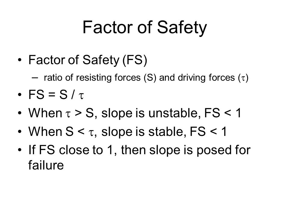 Factor of Safety Factor of Safety (FS) FS = S / 