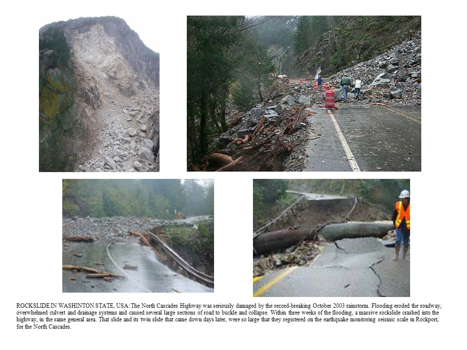 ROCKSLIDE IN WASHINTON STATE, USA: The North Cascades Highway was seriously damaged by the record-breaking October 2003 rainstorm.