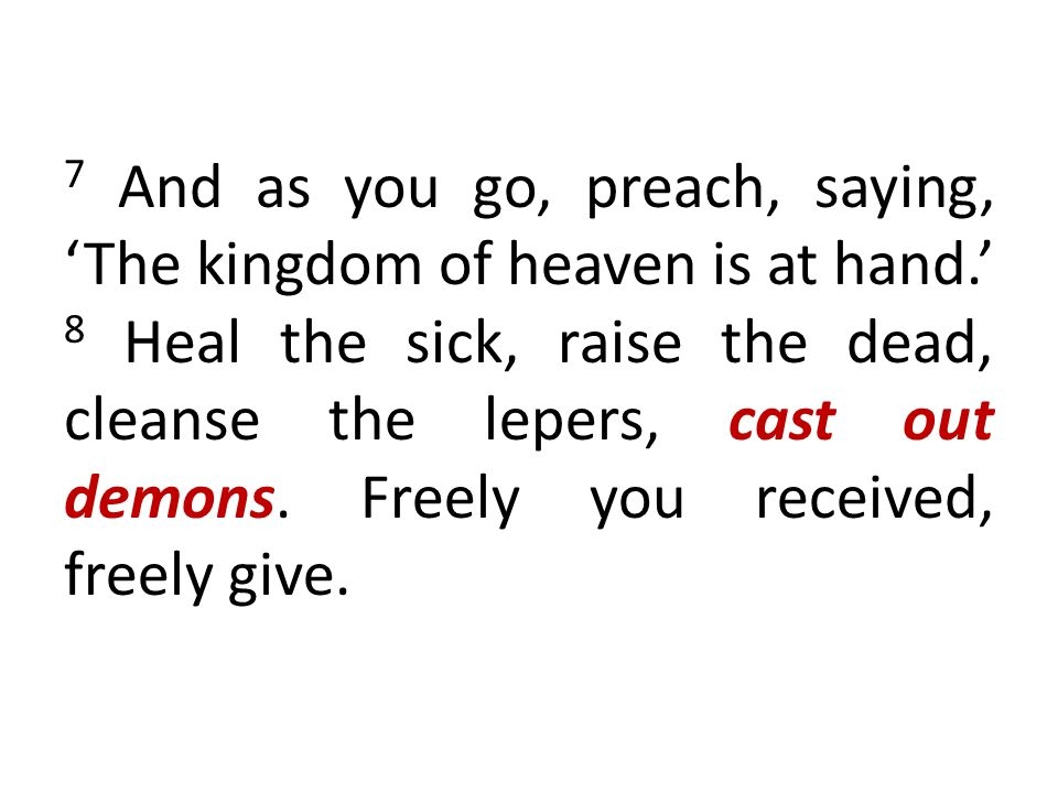7 And as you go, preach, saying, 'The kingdom of heaven is at hand