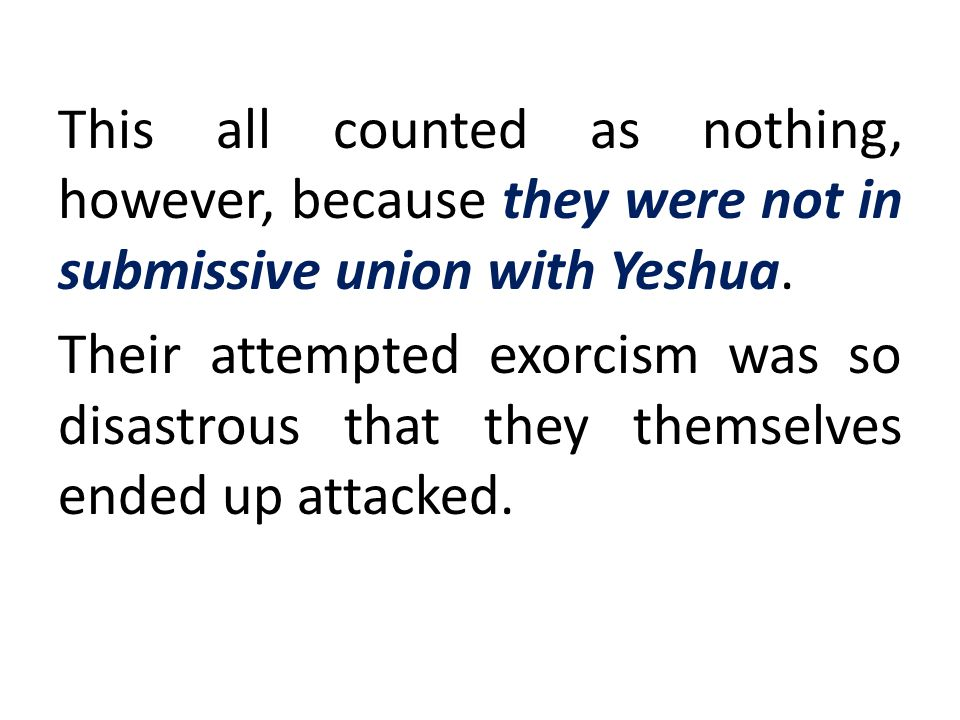 This all counted as nothing, however, because they were not in submissive union with Yeshua.