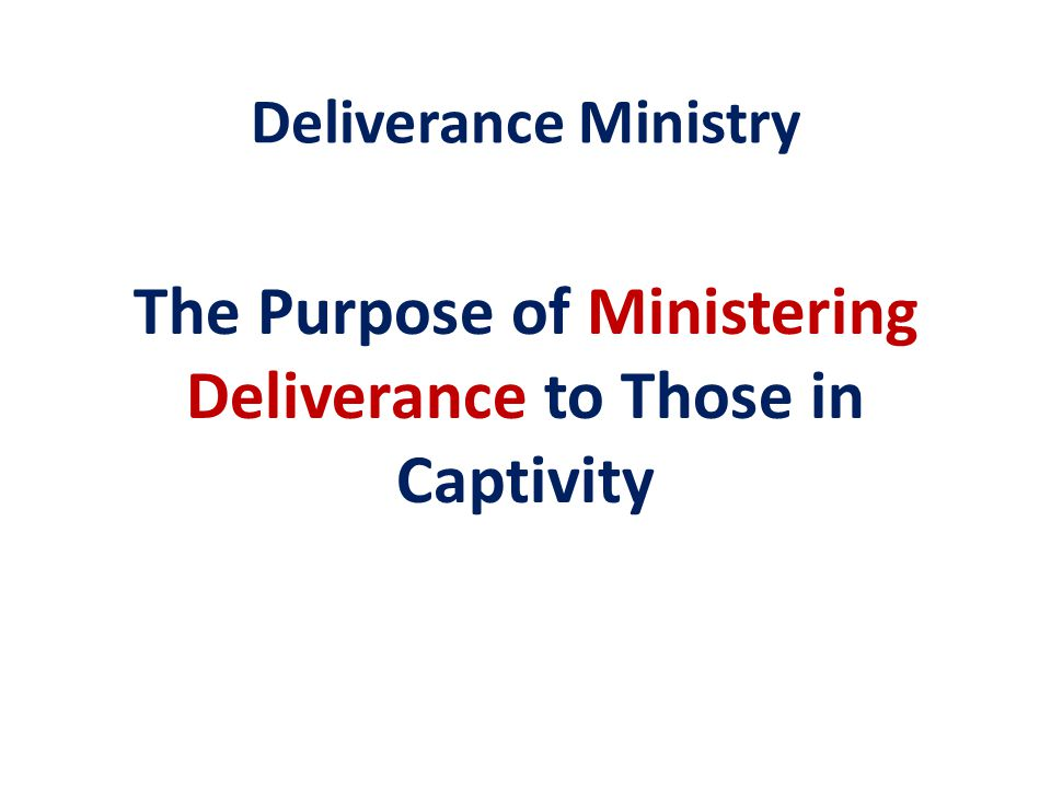 The Purpose of Ministering Deliverance to Those in Captivity
