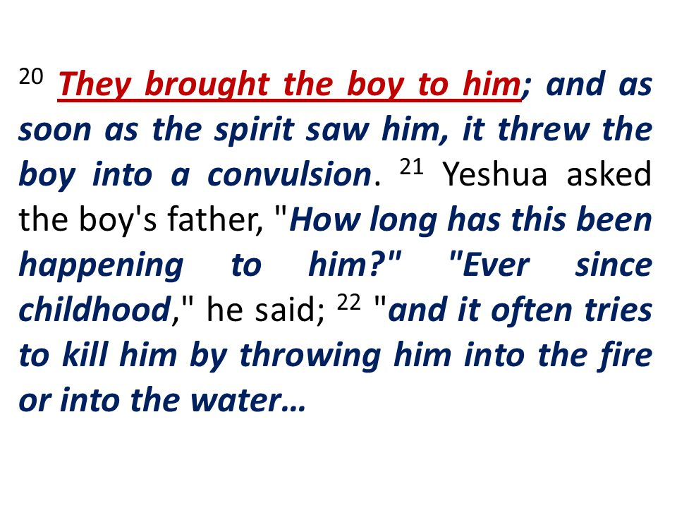 20 They brought the boy to him; and as soon as the spirit saw him, it threw the boy into a convulsion.