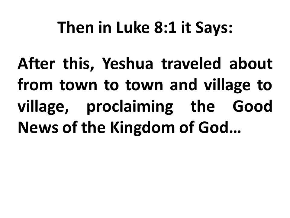 Then in Luke 8:1 it Says: