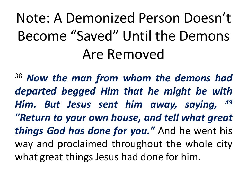 Note: A Demonized Person Doesn't Become Saved Until the Demons Are Removed