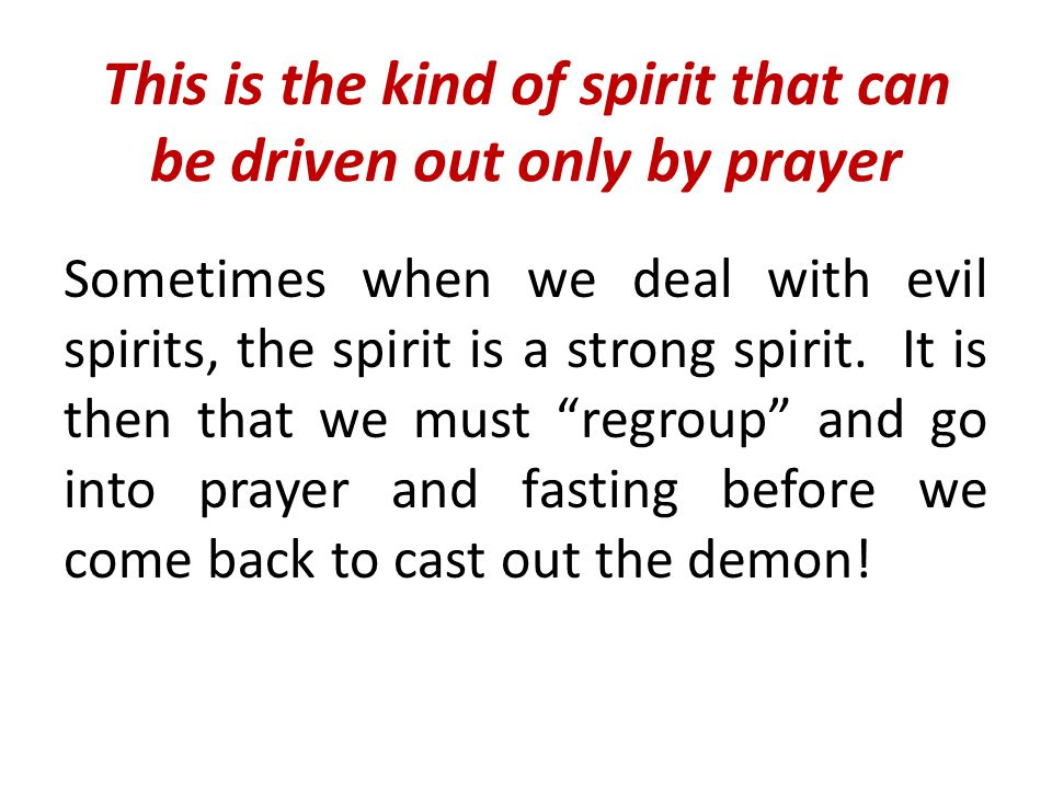This is the kind of spirit that can be driven out only by prayer