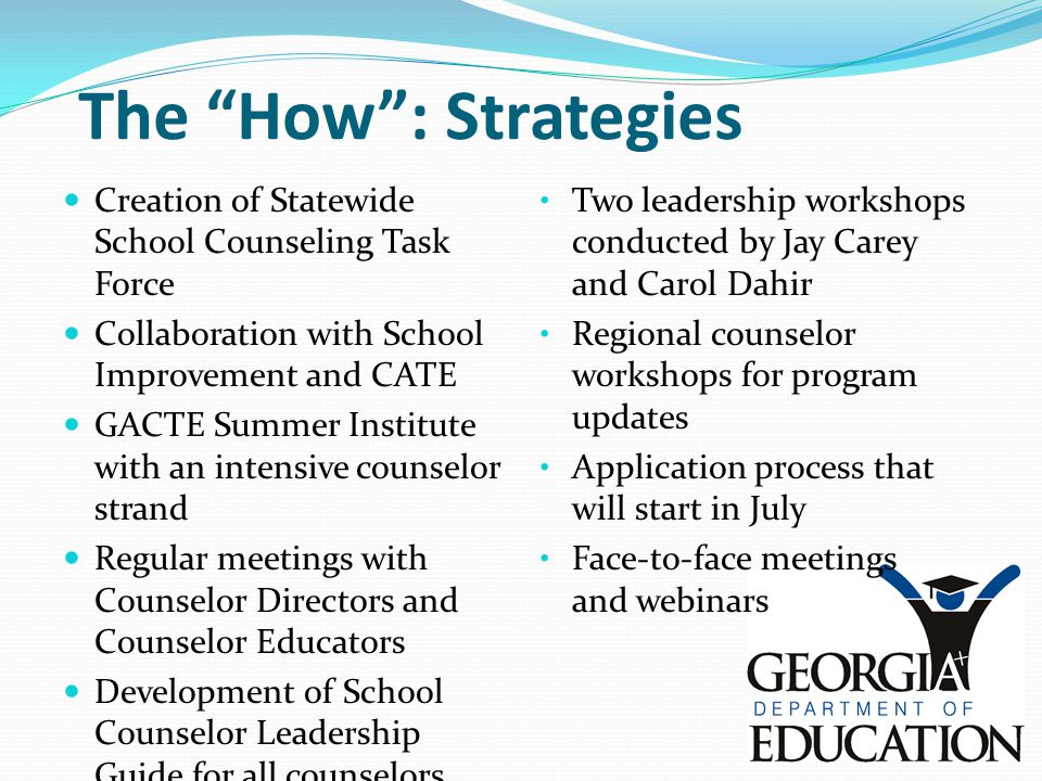 The How : Strategies Creation of Statewide School Counseling Task Force. Collaboration with School Improvement and CATE.