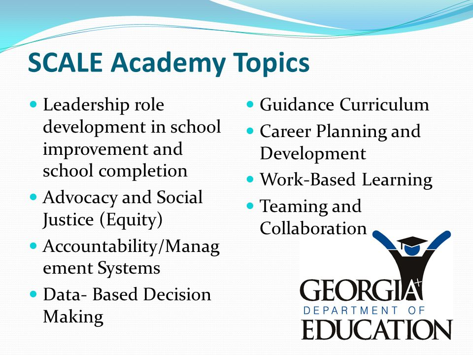 SCALE Academy Topics Leadership role development in school improvement and school completion. Advocacy and Social Justice (Equity)