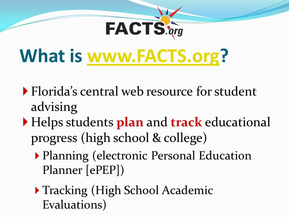 What is www.FACTS.org Florida's central web resource for student advising.