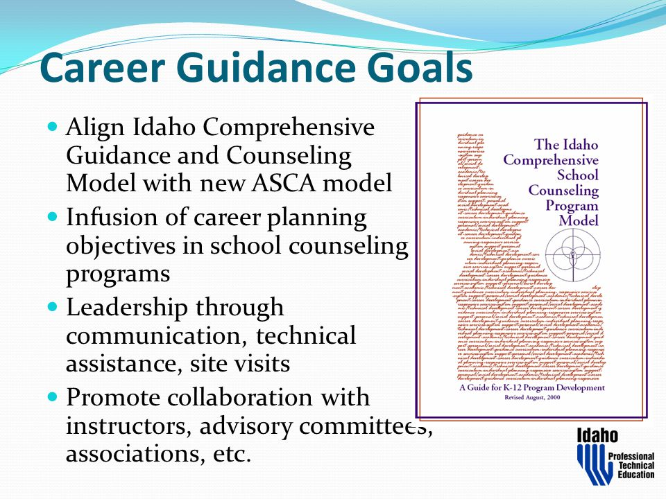 Career Guidance Goals Align Idaho Comprehensive Guidance and Counseling Model with new ASCA model.