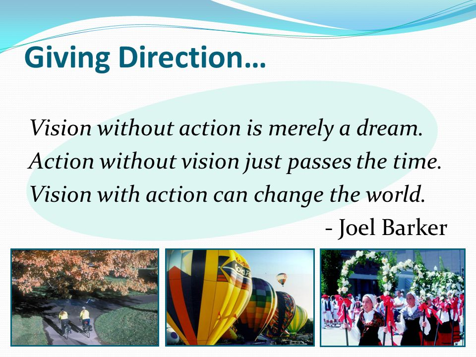 Giving Direction… Vision without action is merely a dream.