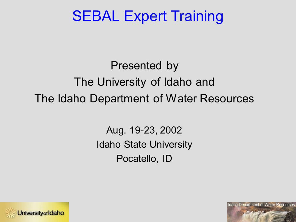 SEBAL Expert Training Presented by The University of Idaho and
