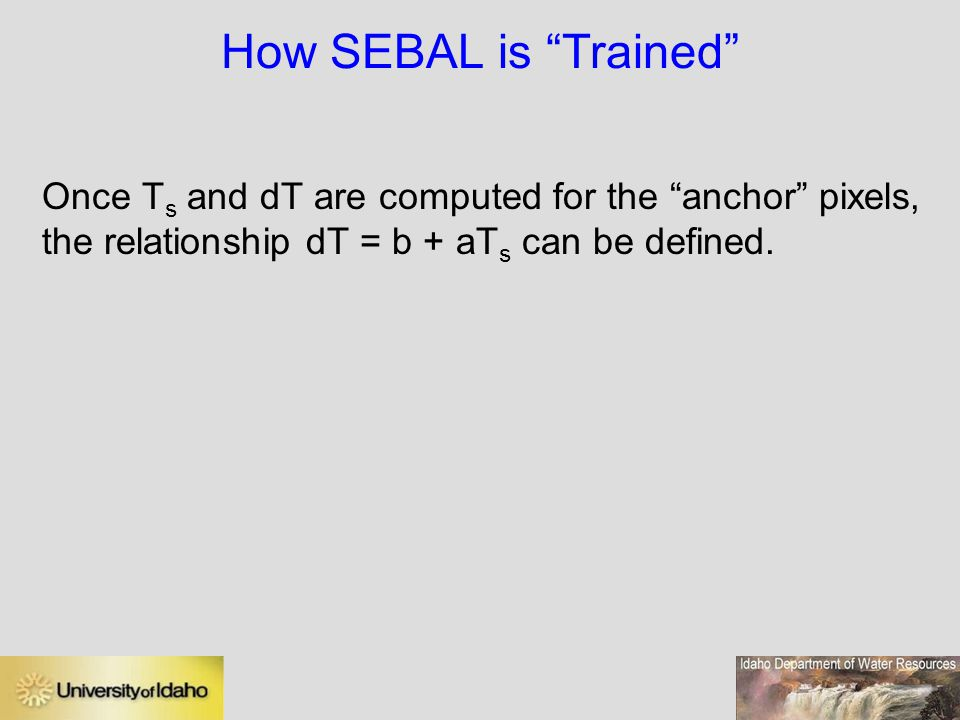 How SEBAL is Trained Once Ts and dT are computed for the anchor pixels, the relationship dT = b + aTs can be defined.