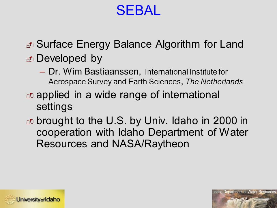SEBAL Surface Energy Balance Algorithm for Land Developed by