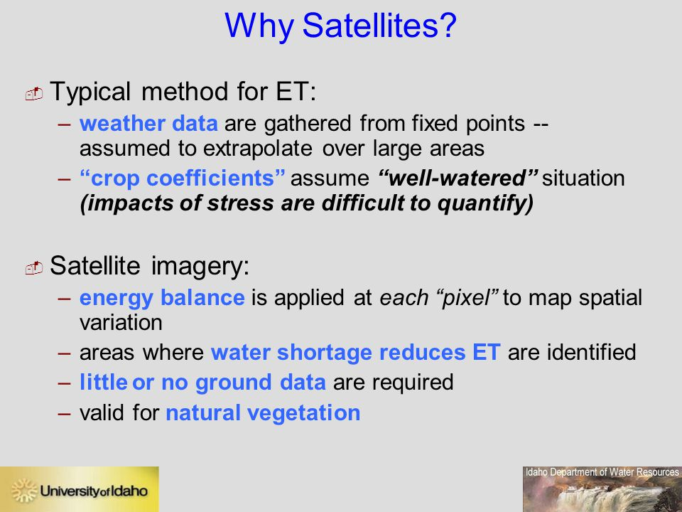 Why Satellites Typical method for ET: Satellite imagery: