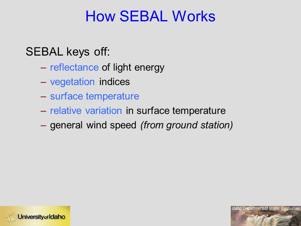 How SEBAL Works SEBAL keys off: reflectance of light energy