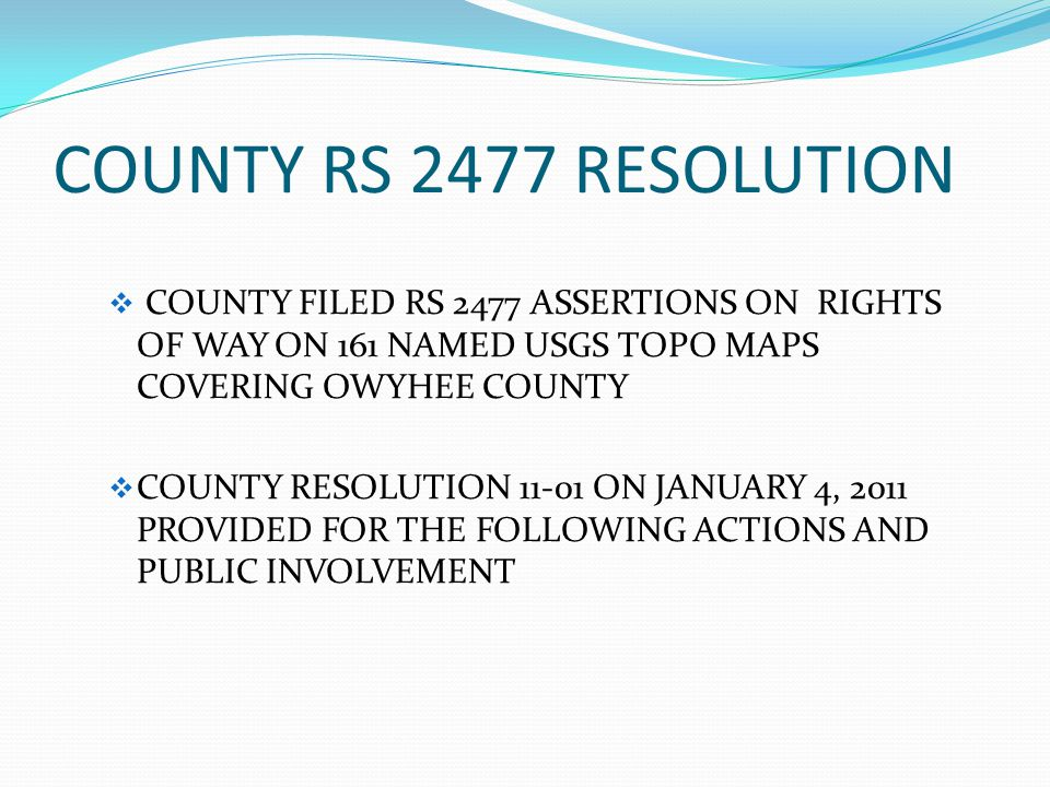 COUNTY RS 2477 RESOLUTION COUNTY FILED RS 2477 ASSERTIONS ON RIGHTS OF WAY ON 161 NAMED USGS TOPO MAPS COVERING OWYHEE COUNTY.