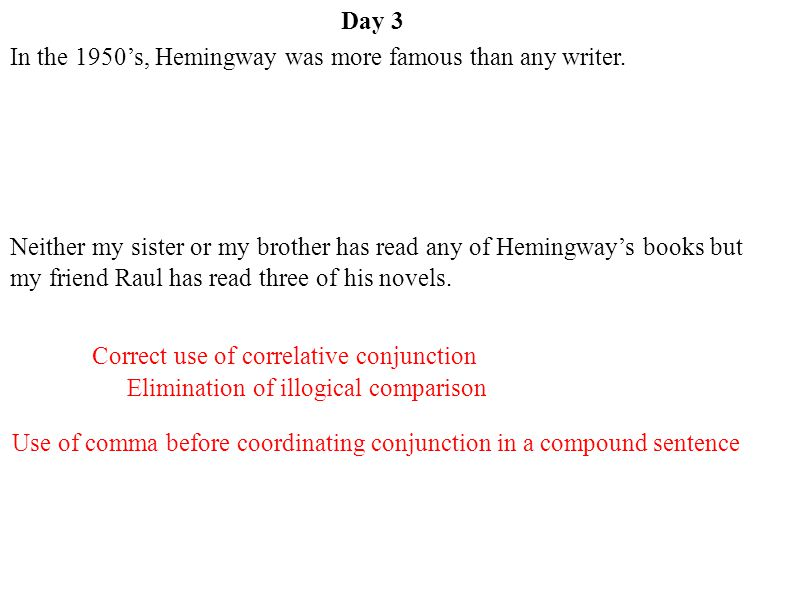 Day 3 In the 1950's, Hemingway was more famous than any writer.