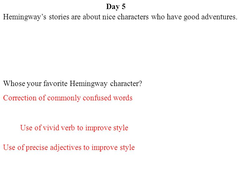 Day 5 Hemingway's stories are about nice characters who have good adventures. Whose your favorite Hemingway character