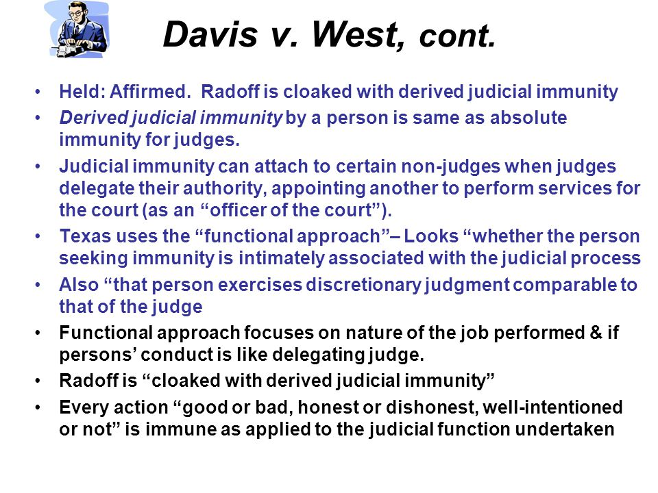 Davis v. West, cont. Held: Affirmed. Radoff is cloaked with derived judicial immunity.