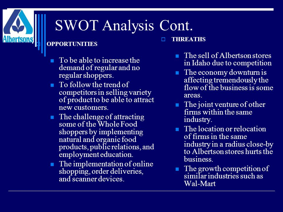 SWOT Analysis Cont. THREATHS. The sell of Albertson stores in Idaho due to competition.