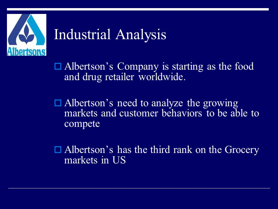 Industrial Analysis Albertson's Company is starting as the food and drug retailer worldwide.