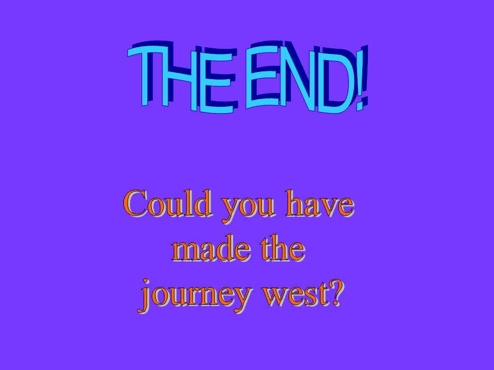 THE END! Could you have made the journey west