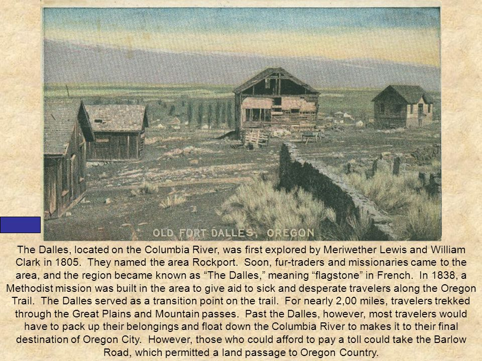 The Dalles, located on the Columbia River, was first explored by Meriwether Lewis and William Clark in 1805.