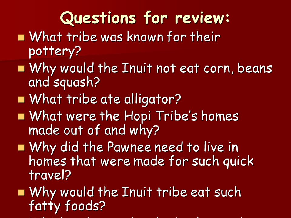 Questions for review: What tribe was known for their pottery