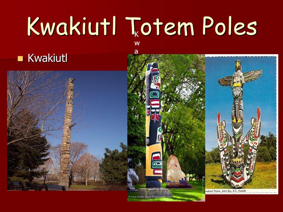Kwakiutl Totem Poles Kwakiutl Kwakiutl