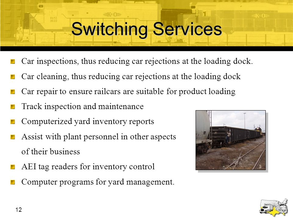 Switching Services Car inspections, thus reducing car rejections at the loading dock. Car cleaning, thus reducing car rejections at the loading dock.