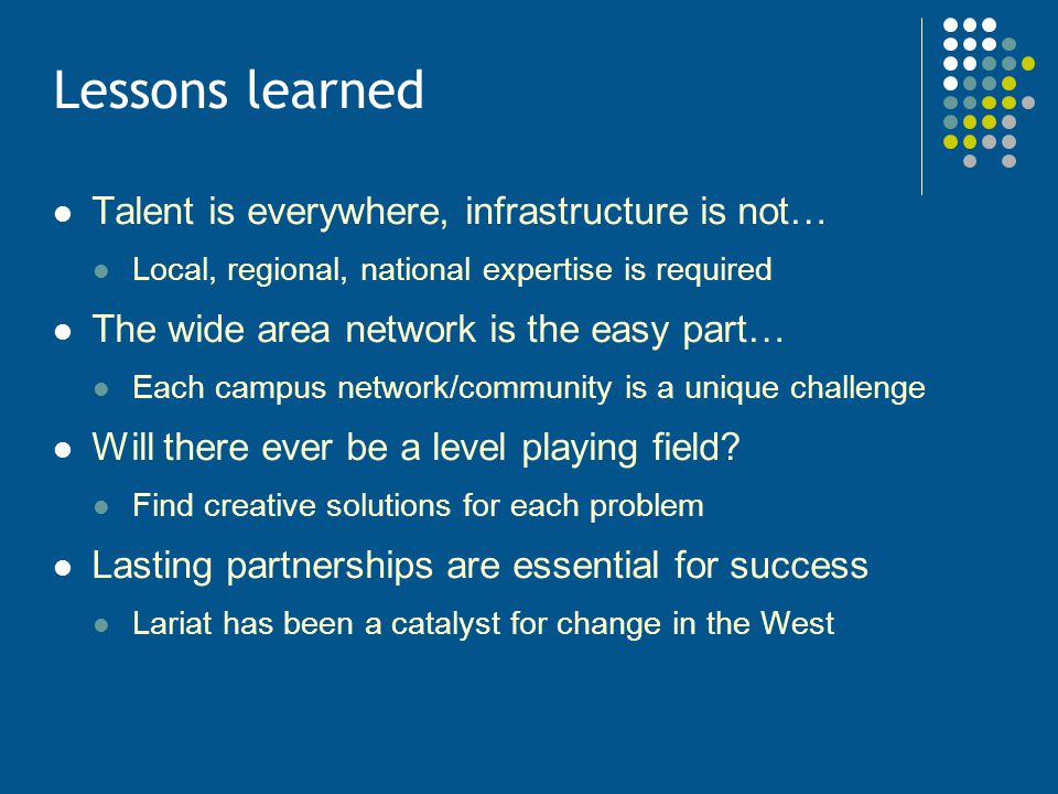 Lessons learned Talent is everywhere, infrastructure is not…