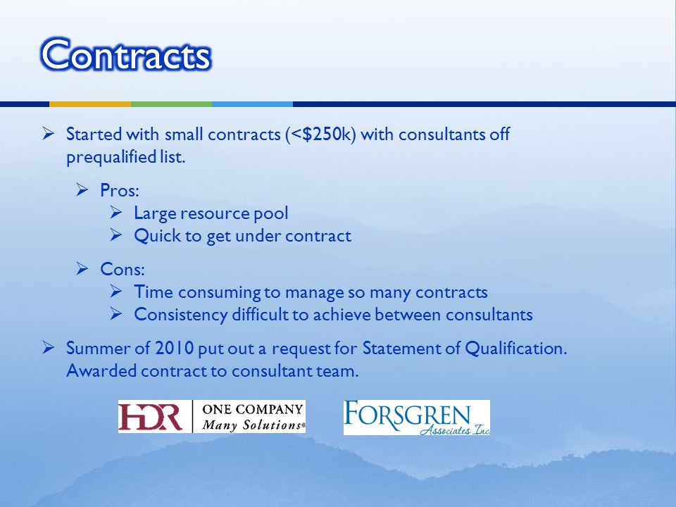Contracts Started with small contracts (<$250k) with consultants off prequalified list. Pros: Large resource pool.