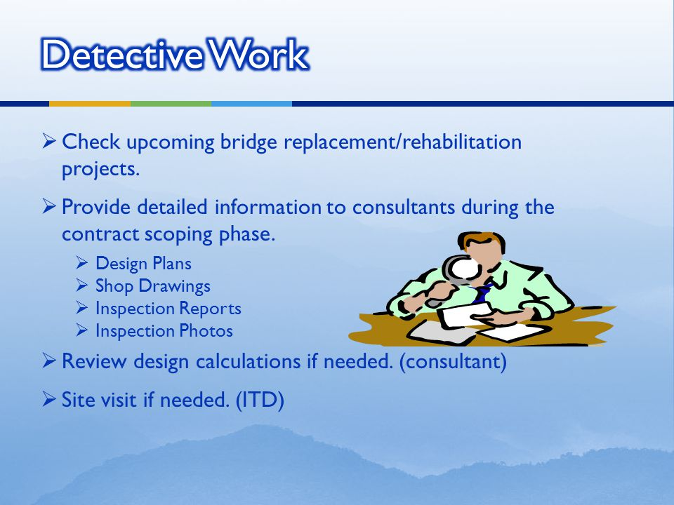 Detective Work Check upcoming bridge replacement/rehabilitation projects.