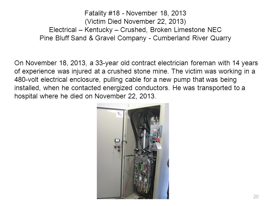 Fatality #18 - November 18, 2013 (Victim Died November 22, 2013) Electrical – Kentucky – Crushed, Broken Limestone NEC Pine Bluff Sand & Gravel Company - Cumberland River Quarry