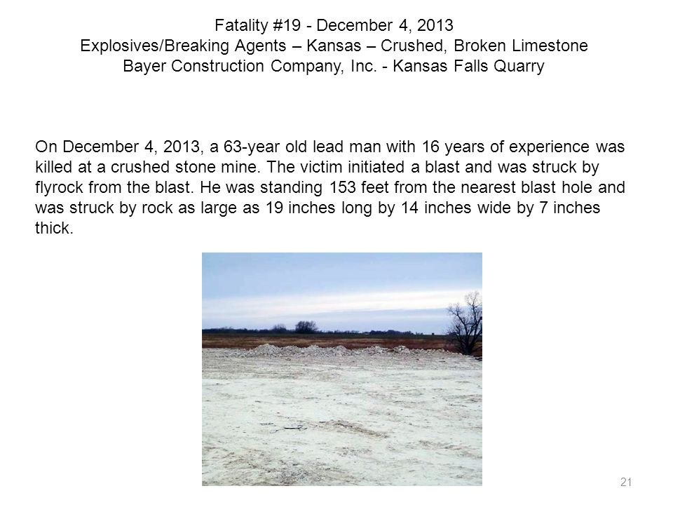 Fatality #19 - December 4, 2013 Explosives/Breaking Agents – Kansas – Crushed, Broken Limestone Bayer Construction Company, Inc. - Kansas Falls Quarry