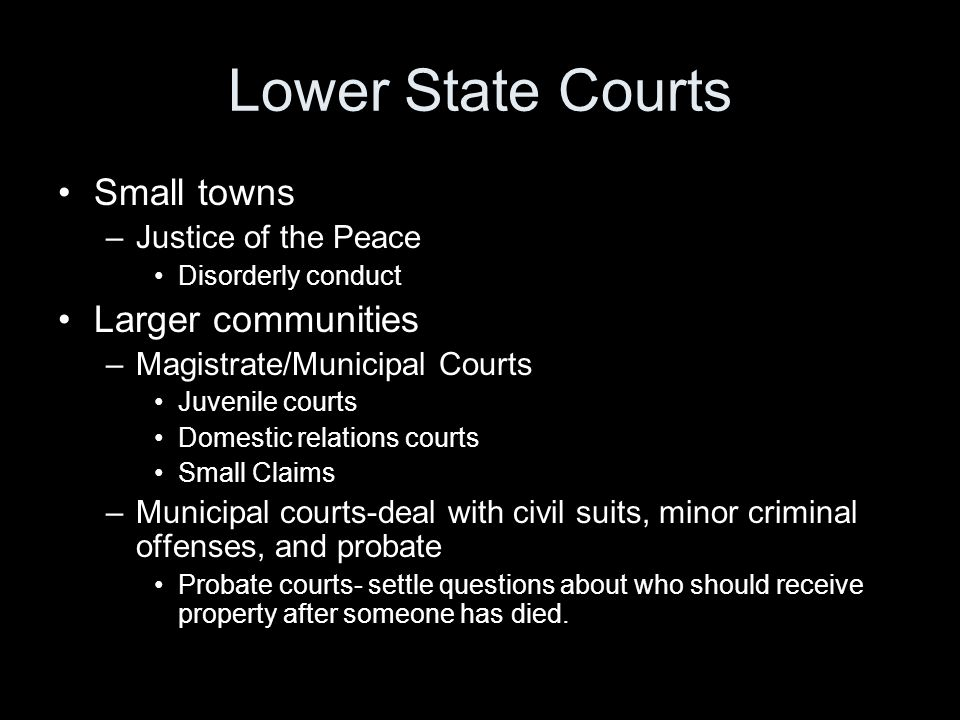 Lower State Courts Small towns Larger communities Justice of the Peace